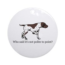 Who Said it's Not Polite to P Ornament (Round)