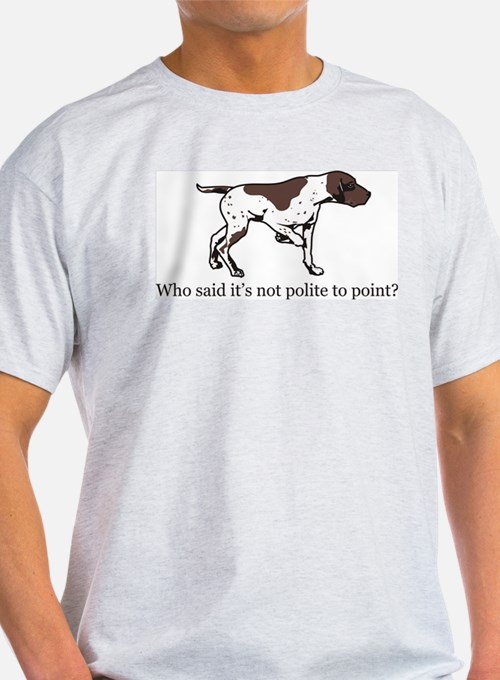 Who Said it's Not Polite to P T-Shirt