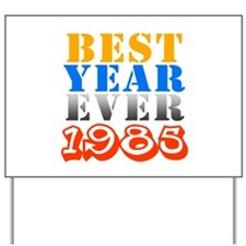 Best year ever 1985 Yard Sign