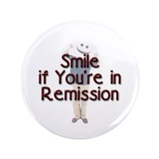 """Smile if you're in Remission 3.5"""" Button"""