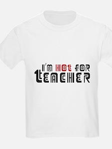 I'm Hot For Teacher : Kids T-Shirt