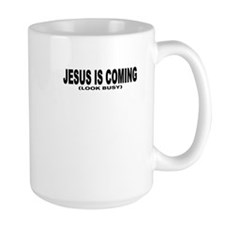 JESUS IS COMING (LOOK BUSY) Coffee Mug