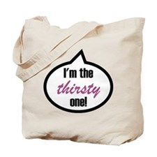 I'm the thirsty one! Tote Bag
