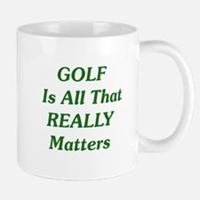 GOLF Is All That REALLY Matters Mug