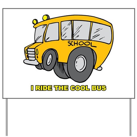 I Ride Cool Bus Yard Sign