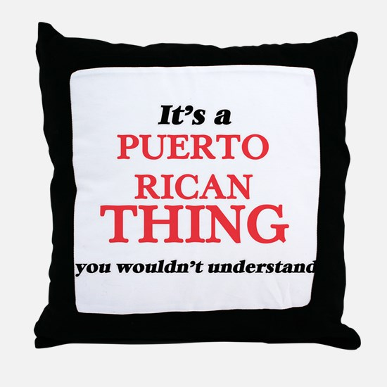 It's a Puerto Rican thing, you wo Throw Pillow