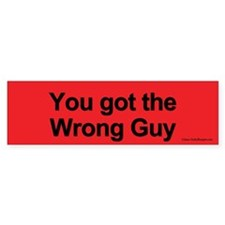 You got the Wrong Guy bumper sticker.
