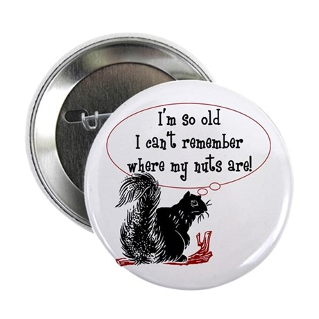 """I'm so old... where are my?? 2.25"""" Button"""