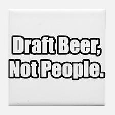"""""""Draft Beer, Not People."""" Tile Coaster"""
