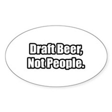 """""""Draft Beer, Not People."""" Oval Decal"""