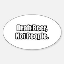 """Draft Beer, Not People."" Oval Decal"