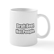 """""""Draft Beer, Not People."""" Mug"""