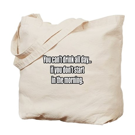 """""""You Can't Drink All Day..."""" Tote Bag"""