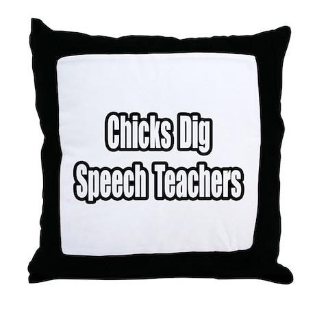 """""""Chicks Dig Speech Teachers"""" Throw Pillow"""