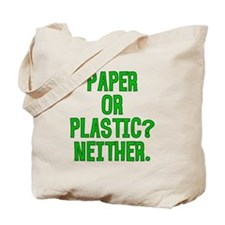 Paper or Plastic? Neither. Tote Bag