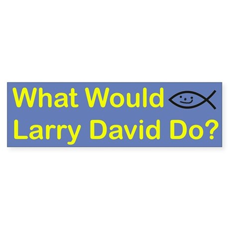 What Would Larry David Do? Bumper Sticker