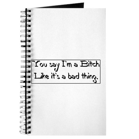 You say I'm a bitch... Journal