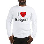 I Love Badgers Long Sleeve T-Shirt