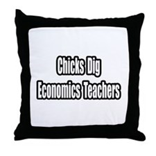 """Chicks Dig Econ Teachers"" Throw Pillow"