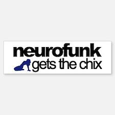 Neurofunk Gets The Chicks bumper sticker