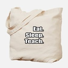 """Eat. Sleep. Teach."" Tote Bag"