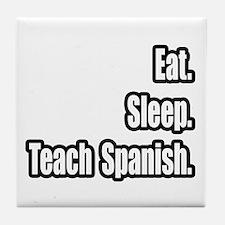 """""""Eat. Sleep. Teach Spanish."""" Tile Coaster"""