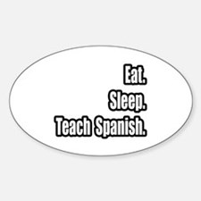 """Eat. Sleep. Teach Spanish."" Oval Decal"