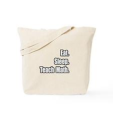 """""""Eat. Sleep. Teach Math."""" Tote Bag"""