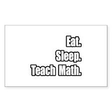 """""""Eat. Sleep. Teach Math."""" Rectangle Decal"""
