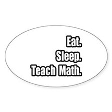 """Eat. Sleep. Teach Math."" Oval Decal"