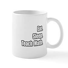 """""""Eat. Sleep. Teach Math."""" Small Mug"""