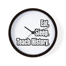 """Eat. Sleep. Teach History."" Wall Clock"