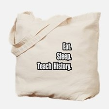 """Eat. Sleep. Teach History."" Tote Bag"