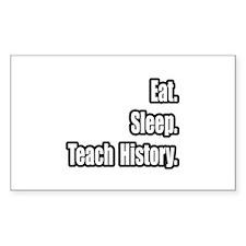 """""""Eat. Sleep. Teach History."""" Rectangle Decal"""