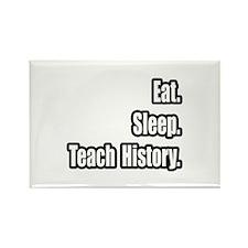 """""""Eat. Sleep. Teach History."""" Rectangle Magnet"""