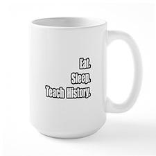 """""""Eat. Sleep. Teach History."""" Mug"""