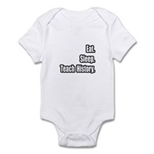 """Eat. Sleep. Teach History."" Infant Bodysuit"