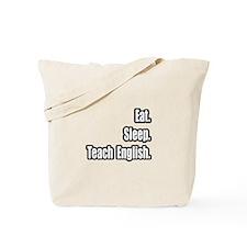 """Eat. Sleep. Teach English."" Tote Bag"