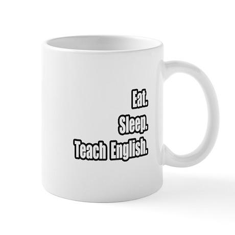 """Eat. Sleep. Teach English."" Mug"