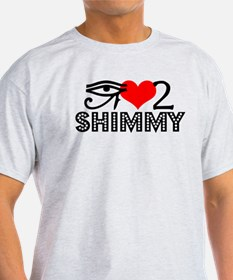 I love to shimmy T-Shirt