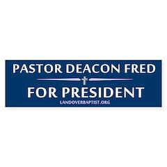 Deacon Fred for President Bumper Bumper Sticker