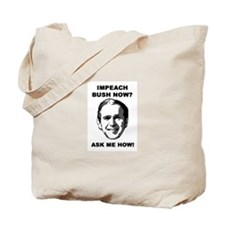 Impeach Bush Now? Ask Me How! Tote Bag