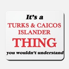 It's a Turks & Caicos Islander t Mousepad