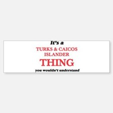 It's a Turks & Caicos Islan Bumper Bumper Bumper Sticker