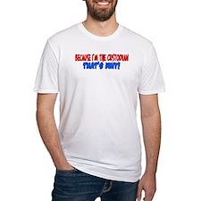 Because I'm The Custodian Shirt