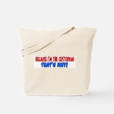 Because I'm The Custodian Tote Bag