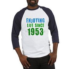 Enjoying Life Since 1953 Baseball Jersey