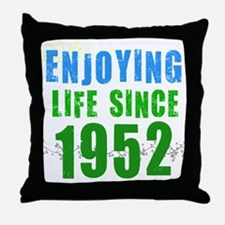 Enjoying Life Since 1952 Throw Pillow