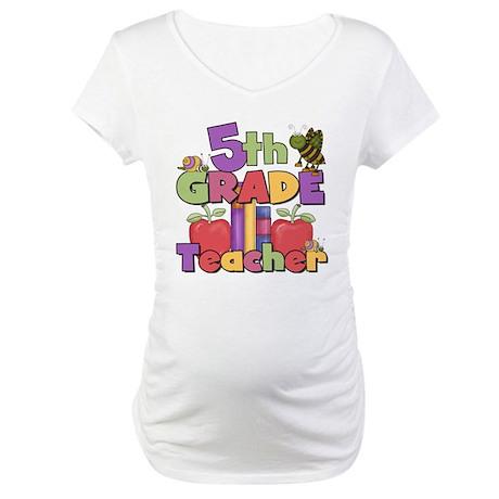 5th Grade Teacher Maternity T-Shirt
