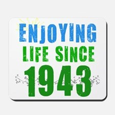 Enjoying Life Since 1943 Mousepad